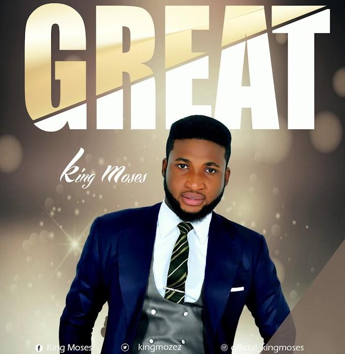 [Gospel Music + Lyrics] King Moses – Great