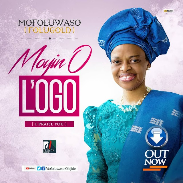 NEW MUSIC:  Moyin O L'ogo (I Praise You) By FOLUGOLD  @mofoluwasoolaj1