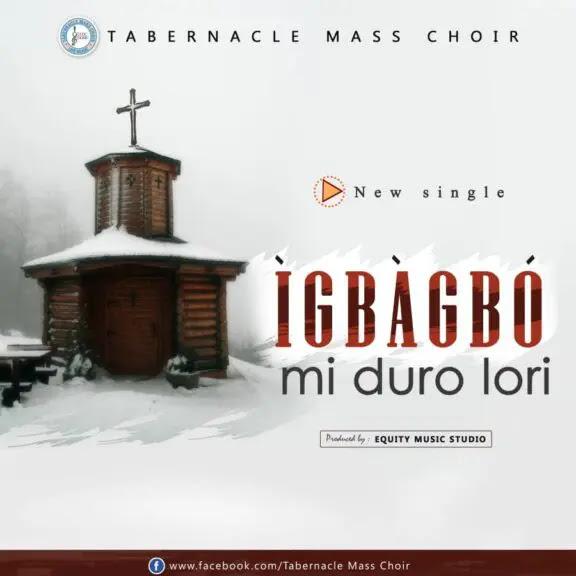 Audio: Tabernacle Mass Choir – Igbagbo Mi Duro Lori