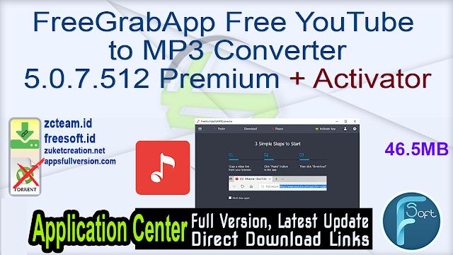 FreeGrabApp Free YouTube to MP3 Converter 5.0.7.512 Premium + Activator_ ZcTeam.id