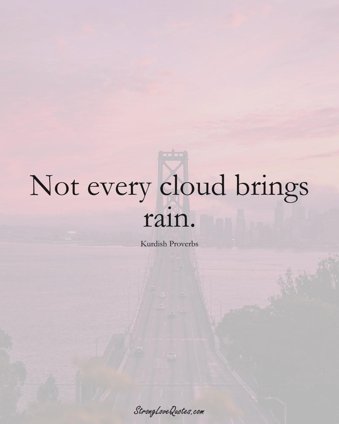 Not every cloud brings rain. (Kurdish Sayings);  #aVarietyofCulturesSayings