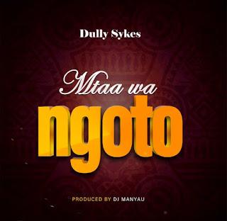 AUDIO   Dully Sykes – Mtaa Wa Ngoto   Download