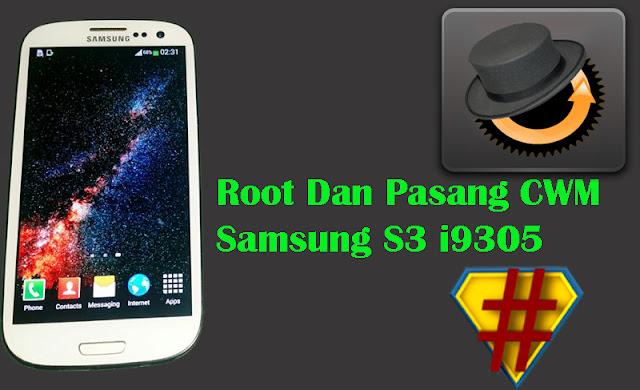 Cara Root Dan Pasang CWM Samsung S3 i9305 Dengan Mudah Menggunakan PC