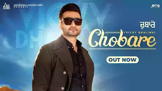 Checkout new song Chobare lyrics penned and sung by Vicky dhaliwal