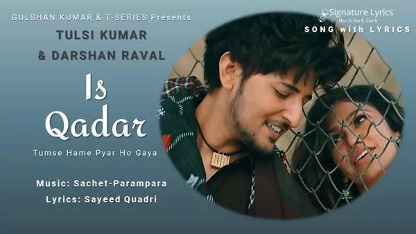 Is Qadar Lyrics - Tulsi Kumar, Darshan Raval