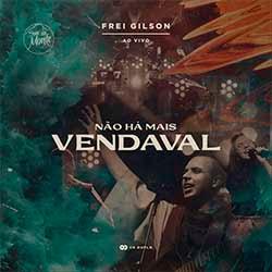 CD Não Há Mais Vendaval (Ao Vivo) - Frei Gilson