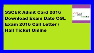SSCER Admit Card 2016 Download Exam Date CGL Exam 2016 Call Letter / Hall Ticket Online