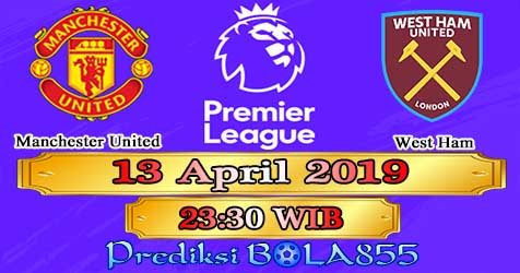 Prediksi Bola855 Manchester United vs West Ham 13 April 2019