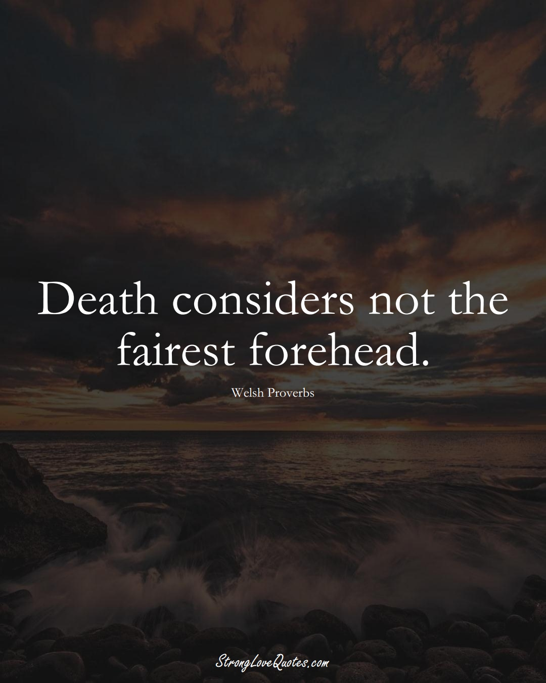 Death considers not the fairest forehead. (Welsh Sayings);  #EuropeanSayings