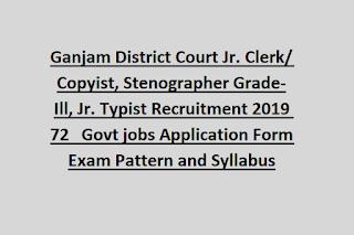Ganjam District Court Jr. Clerk/ Copyist, Stenographer Grade-Ill, Jr. Typist Recruitment 2019 72   Govt jobs Application Form Exam Pattern and Syllabus