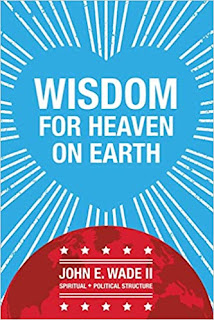 Wisdom for Heaven on Earth - earthly thoughts on destiny by John E. Wade II