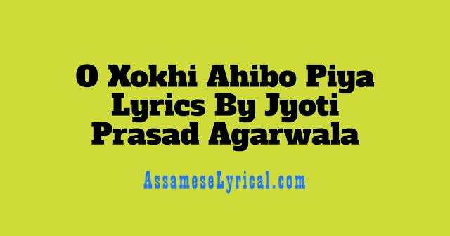 O Xokhi Ahibo Piya Lyrics