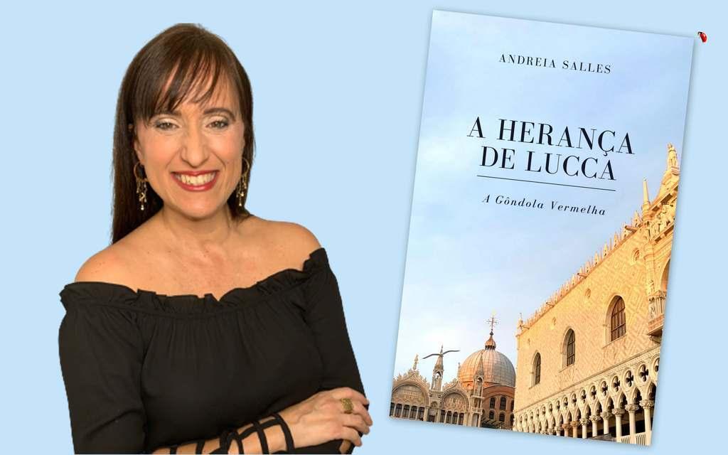 """A Herança de Lucca, de Andreia Salles. Continuação do romance """"A Gôndola Vermelha"""", livro é um passeio pela volúpia da Veneza do Século XVII"""