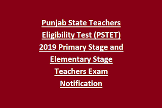 Punjab State Teachers Eligibility Test (PSTET) 2019 Primary Stage and Elementary Stage Teachers Exam Notification