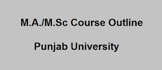 M.A./M.Sc Course Outline for Punjab University - Fresh List Download