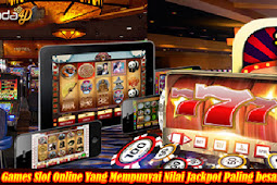 Games Slot Online Yang Mempunyai Nilai Jackpot Paling besar