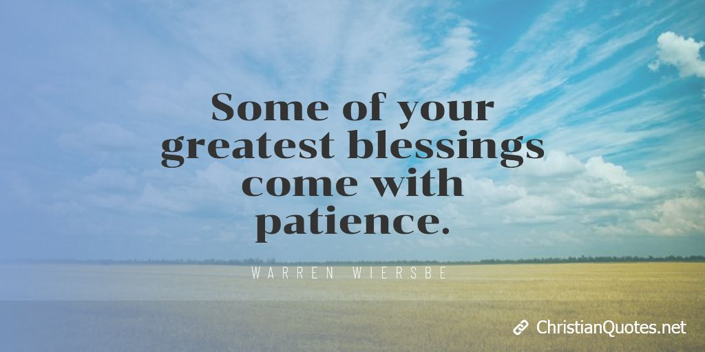 Some of your greatest blessings come with patience.