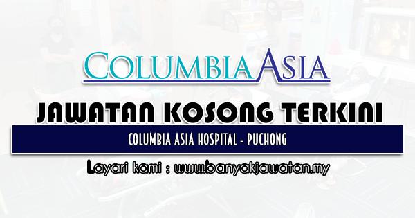 Jawatan Kosong 2021 di Columbia Asia Hospital - Puchong