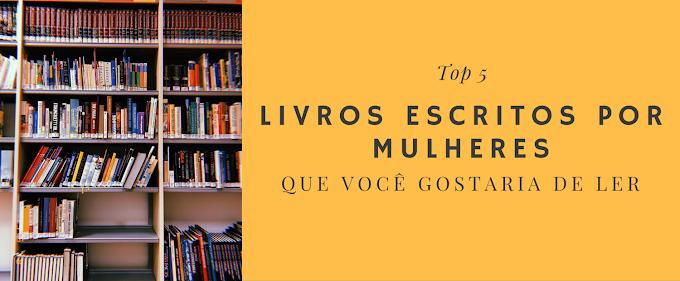 Top 5: Livros escritos por mulheres que você vai gostar de ler