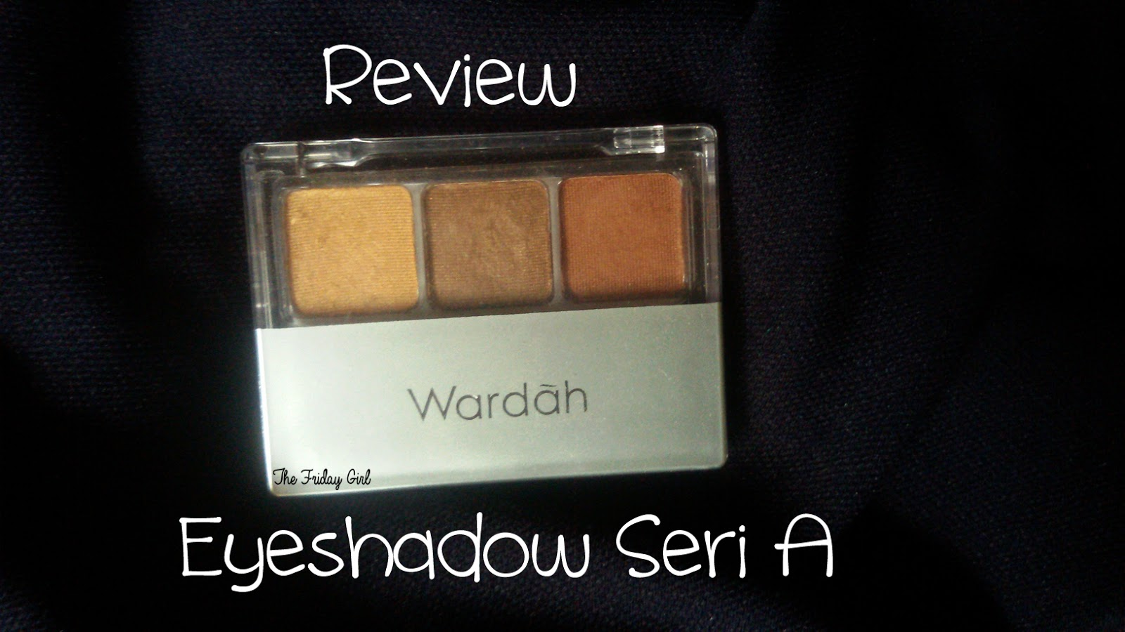 REVIEW : Wardah Eyeshadow Seri A - FRIDAY GIRL