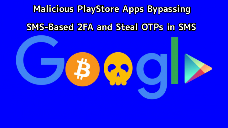 Malicious Apps from Google PlayStore Bypassing SMS-Based Two-Factor Authentication and Steal OTPs in SMS