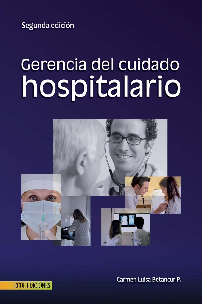 Gerencia del cuidado hospitalario, 2da Edición – Carmen Luisa Betancur P.