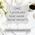 OMG, I graduate next week!