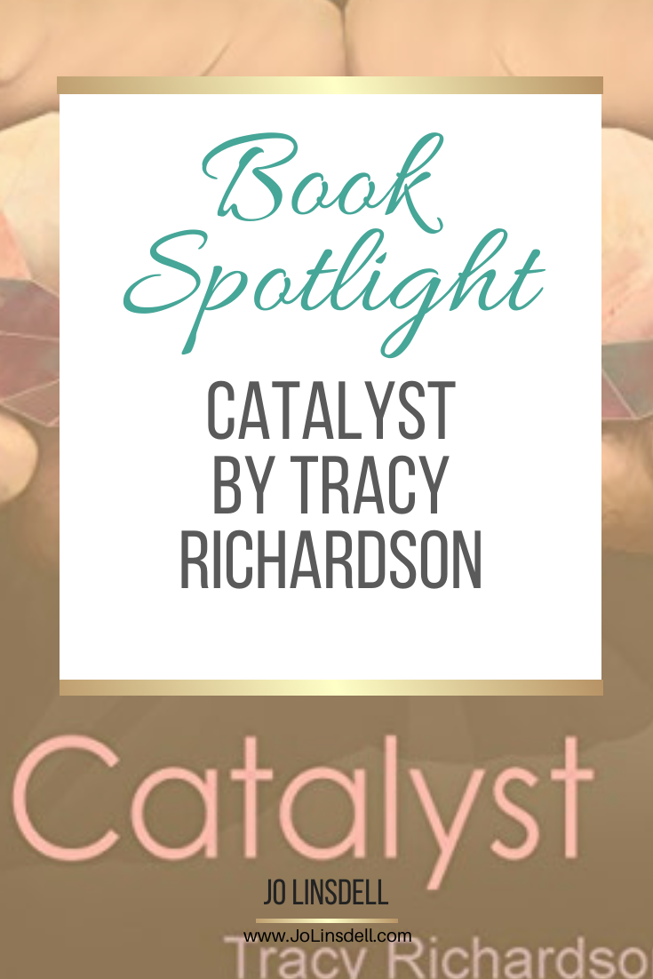 Book Spotlight: Catalyst by Tracy Richardson @The_WriteReads