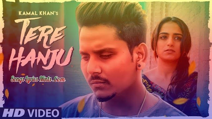 Tere Hanju Lyrics In Hindi & English – Kamal Khan | Saniya Sajjan, Manu Singh | Latest Punjabi Song Lyrics 2020
