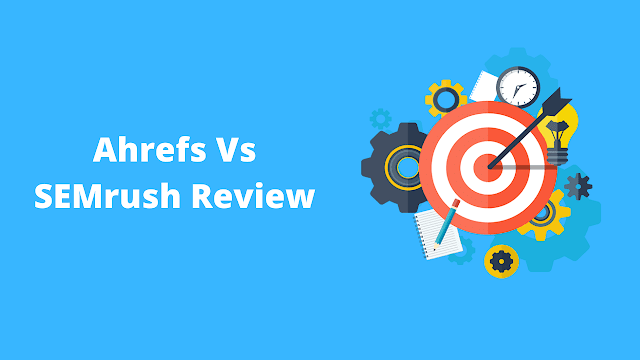 Ahrefs vs SEMrush: Which is Best SEO tools (2021)