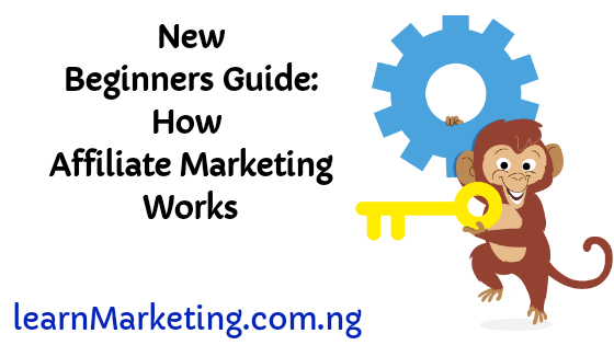 New Beginners Guide: How Affiliate Marketing Works