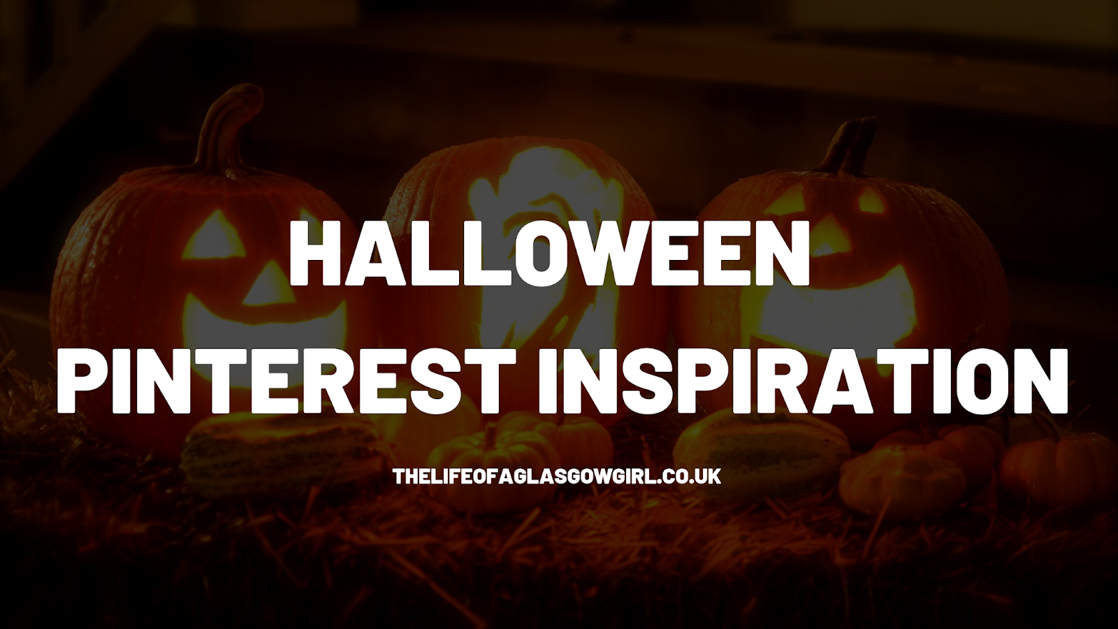 a graphic that has a photo of some pumpkins carved with some candles in them and white writing across the image that says Halloween Pinterest Inspiration on it - thelifeofaglasgowgirl.co.uk