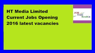 HT Media Limited Current Jobs Opening 2016 latest vacancies