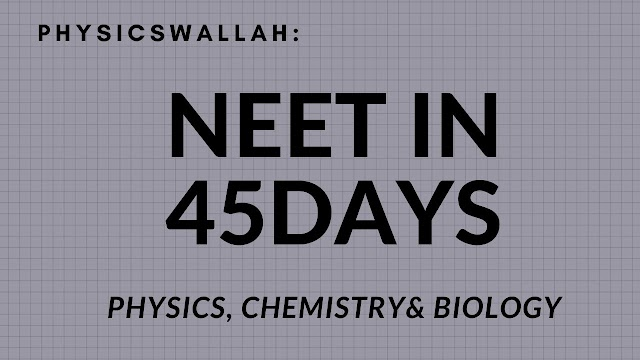 PhysicsWallah : NEET in 45 Days Physics, Chemistry& Biology Complete NEET Preparation With Daywise Plan[PDF]