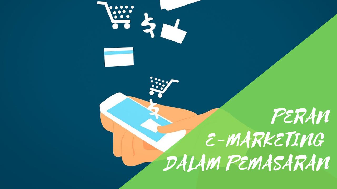 Peran E-marketing dalam Pemasaran