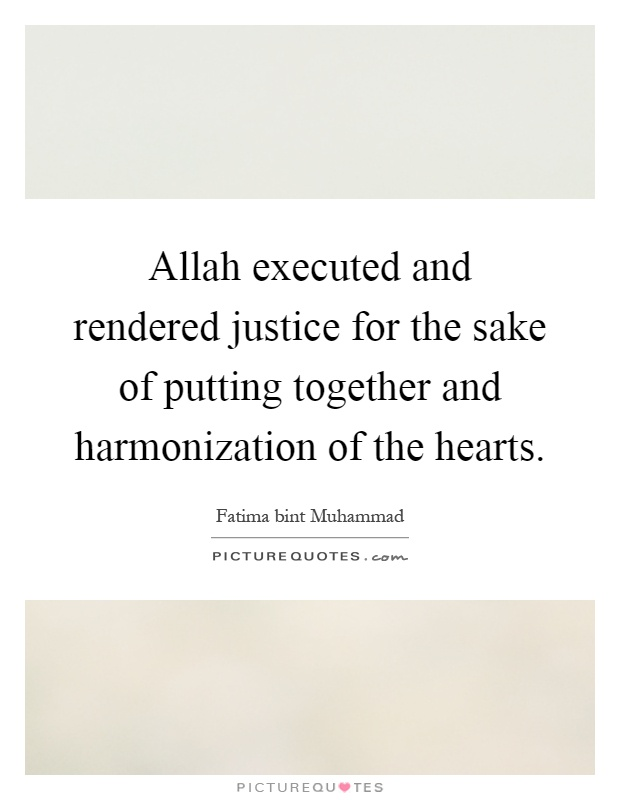 Allah executed and rendered justice for the sake of putting together
