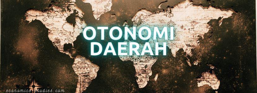 Pengertian Otonomi Daerah, Desentralisasi dan Prinsip Otda
