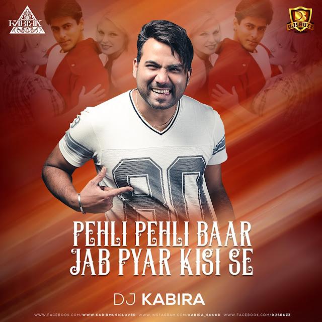 Pehli Pehli Baar Jab Pyar Kisi Se Hota Hai – DJ Kabira Remix