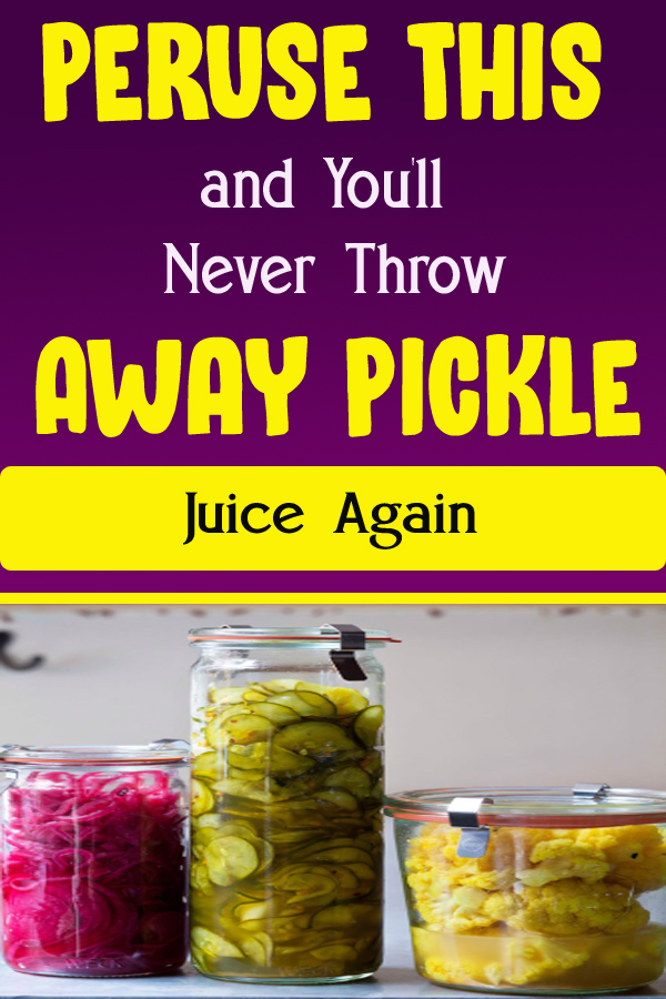 Peruse This and You'll Never Throw Away Pickle Juice Again
