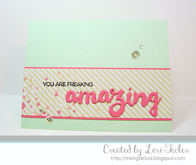 You Are Freaking Amazing card-designed by Lori Tecler/Inking Aloud-stamps and dies from My Favorite Things