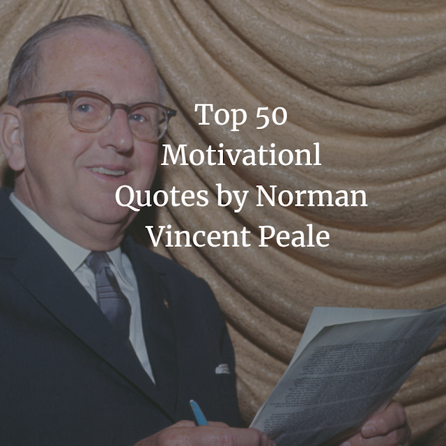 Norman Vincent Peale  Top 50 Quotes