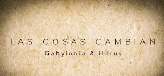 LETRA Las Cosas Cambian Gabylonia & Horus