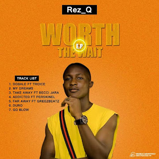 [Extended play] Rez Q - Worth the wait EP - 6 track project #Arewapublisize