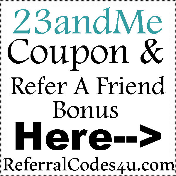 23andMe Promo Codes 2016-2017, 23andMe.com Refer A Freind Program, 23 and Me Free Shipping August, September, October