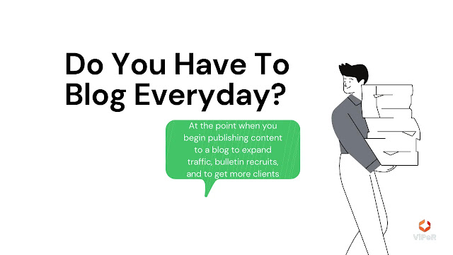 Shocking Facts About Do You Have To Blog Everyday?