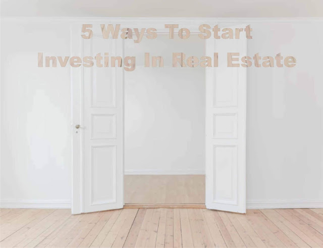 5 Ways To Start Investing In Real Estate