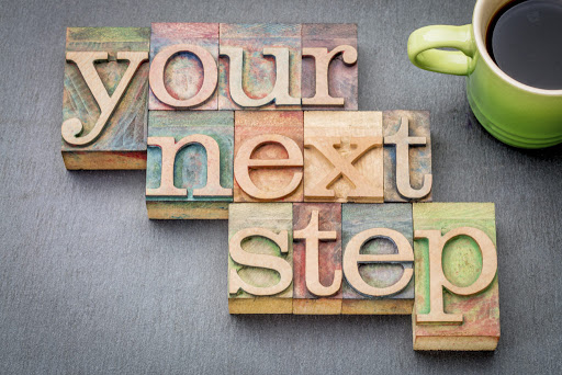 Know what is your next step.