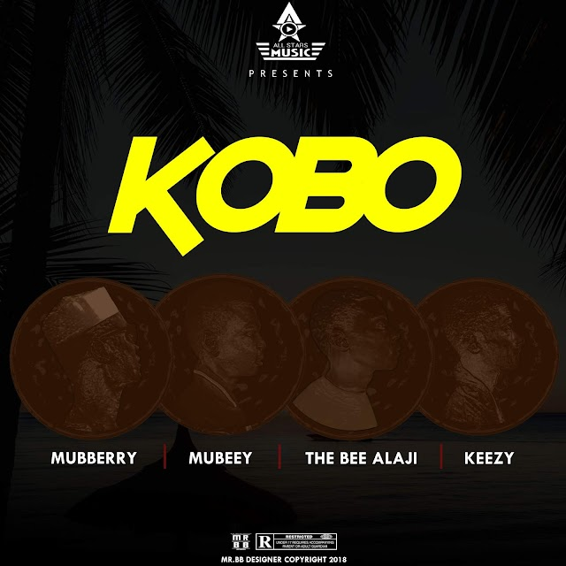 [Music] Ice Kenzy x Keezy x The Bee Alhaji x Mubberry - KOBO (Prod by Mista BB Shot It)