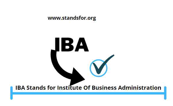 IBA-IBA Stands for Institute Of Business Administration