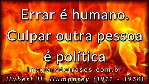 Errar é humano. Culpar outra pessoa é política